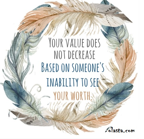 Your Value Does Not Decrease Based on Someone's Inability to see your worth