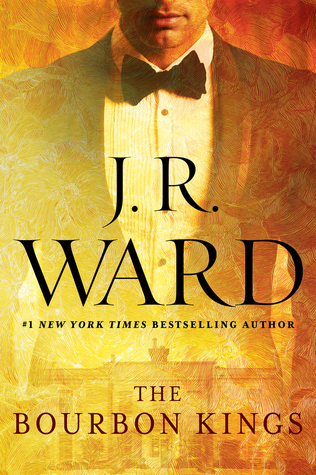 The Bourbon Kings – J.R. Ward The #1 New York Times bestselling author of the Black Dagger Broth ...